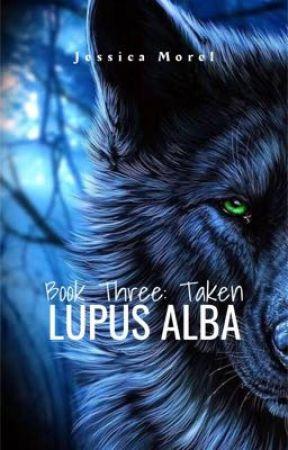 TAKEN - Lupus Alba: Book 3 [Also on Inkitt] ✅  by JessicaMorel0