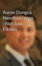 Aaron Dungca Needham Yoga - Not Just Fitness by aarondungcaneedham