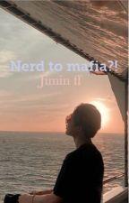 Nerd to mafia?!/𝙿.𝙹𝙼✔︎ by softfortete