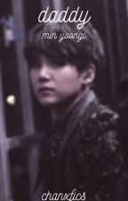 DADDY | MIN YOONGI X READER by bangtansonyondon