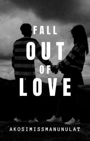 Fall out of love by AkosiMissManunulat