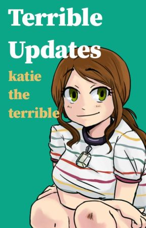 Terrible Updates by KatieLove2Write