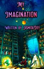 MY IMAGINATION by ___jinia