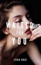 4.0 | Waited For You ✔️ by littletroublemaker_