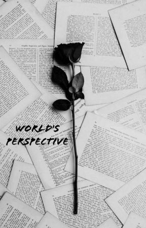 World's Perspective {Poem} by mOrksfRiEdeGg