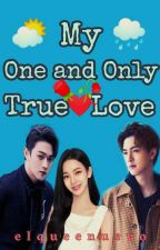 MY ONE AND ONLY TRUE LOVE (ONGOING) by bacon_myhubby2