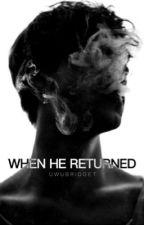 When He Returned by uwubridget