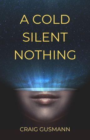 A COLD, SILENT NOTHING by ShugarPakket