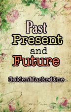 Past, Present and Future by GoldenMaskedOne