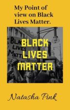 My Point of view on Black Lives Matter. by NatashaPink17