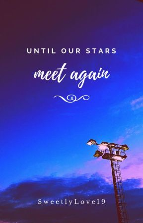 Until Our Stars Meet Again by SweetlyLove19
