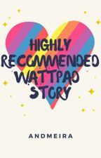 Highly recommended wattpad Story by andmeira