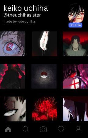 Keiko Uchiha - The Uchiha Sister by -bbyuchiha