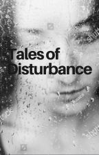 Tales of Disturbance by and_rosey