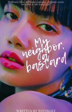 My Neighbor, A Bastard | Lalisa Manoban   by whyblily