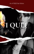 I QUIT [woosan] by haneyes