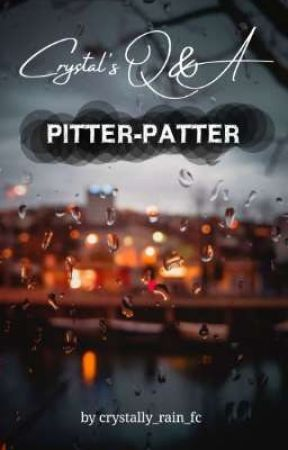 Pitter-Patter | Crystal's Q&A by crystally_rain_fc