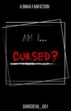 Am I Cursed?  【FANFIC || BNHA】 by Daredevil_001