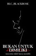 0.1 | BUKAN UNTUK DIMILIKI [H] by blc_blackrose