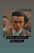 John Shelby Imagines x by Random_fanfics_02