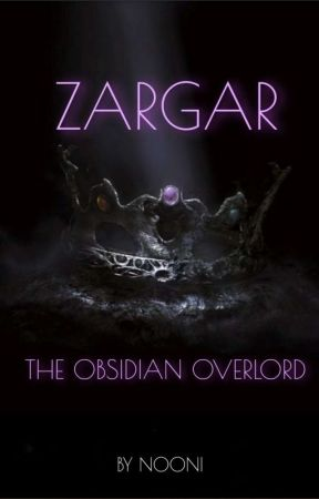 Zargar: The Obsidian Overlord (HIATUS;EDITING)  by NooniTHEbest