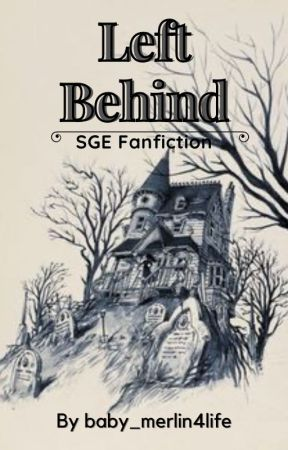 Left behind (SGE fanfic) by baby_merlin4life