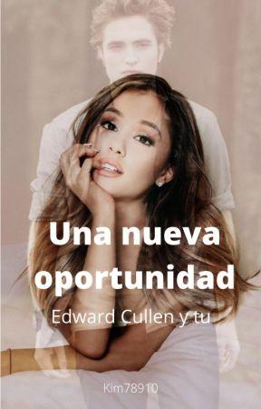 Una nueva Oportunidad (Edward Cullen y tu) by Rayita_de_Malfoy