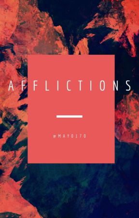 afflictions by may0170