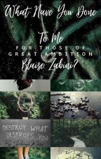 What Have You Done to Me? (Blaise Zabini/oc fanfiction) by dominique_malfoy