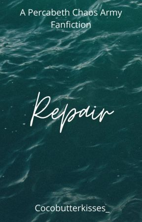 Repair (A Percabeth Chaos Army Fanfiction) by cocobutterkisses_