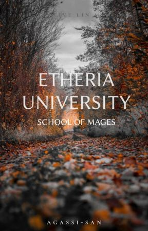 Etheria University:School of Mages (PUBLISHED UNDER HAPPINESS PUBLISHING HOUSE)  by Agassi-san