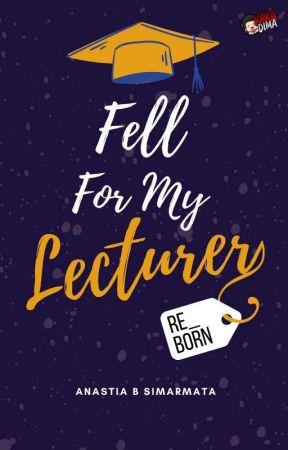 [NEW ACCOUNT] Fell for My Lecturer Re-born  by NanasSimarmata