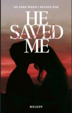 He Saved Me [Ongoing And Editing] by karayzee_till_dawn