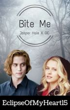 Bite Me (Jasper Hale X OC)                            (On permanent hiatus) by EclipseOfMyHeart15
