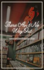 There Ain't No Way Out by WeaselbeeThePeculiar