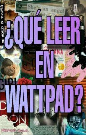 ¿Qué Leer En Wattpad? by HermosoAngel_