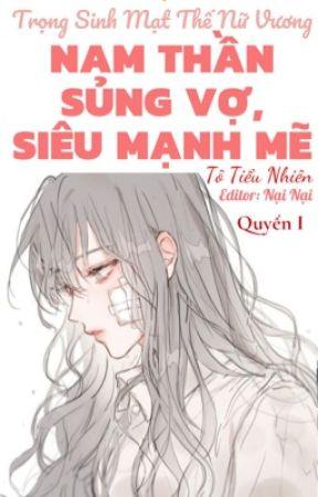 (Quyển 1) Trọng Sinh Mạt Thế Nữ Vương: Nam Thần Sủng Vợ, Siêu Mạnh Mẽ by NaiNai102