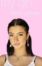my girl ~ charli d'amelio fanfic  by solomomoo