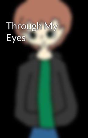 Through My Eyes by GreedLustSloth