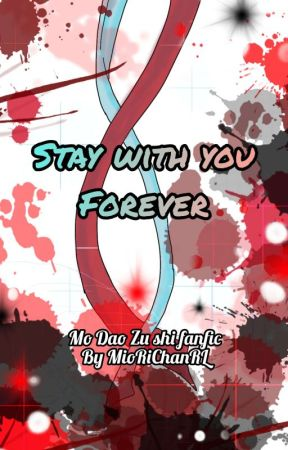 Stay With You Forever [Mo Dao Zu Shi] Fanfiction-Wangxian by MioRiChan