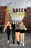 Queen Bitches (COMPLETED/REVISING)✔ cover