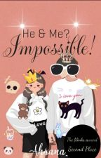 HE and ME? Impossible!!  by Ahsana_