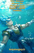 The Saiyan Above All(DragonBall Super X Male reader) by RollzAlmighty33