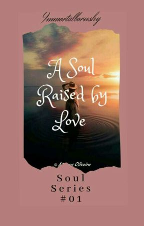 A Soul Raised By Love :Soul Series #01 (On Going ) by Immortalbornshy