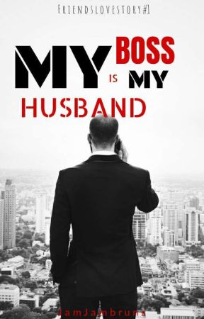FriendsLoveStory #1:MY BOSS IS MY HUSBAND  by Jamjambruns