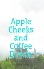 Apple Cheeks and Coffee Drinks by Fxck_Chloe07
