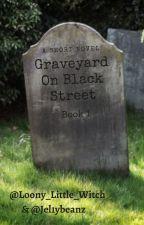 Graveyard On Black Street: The First Adventure (Book 1) by Jel1ybeanz