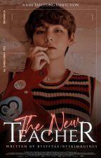 The New Teacher | Taehyung x Reader by BTSFFTae