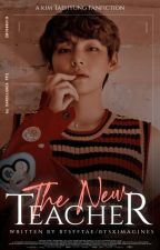 The New Teacher | Taehyung x Reader [ongoing] by BTSFFTae