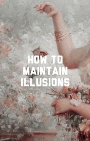 HOW TO MAINTAIN ILLUSIONS by NEPTUNICM